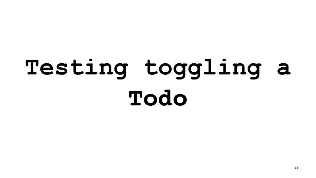 Testing toggling a Todo 48