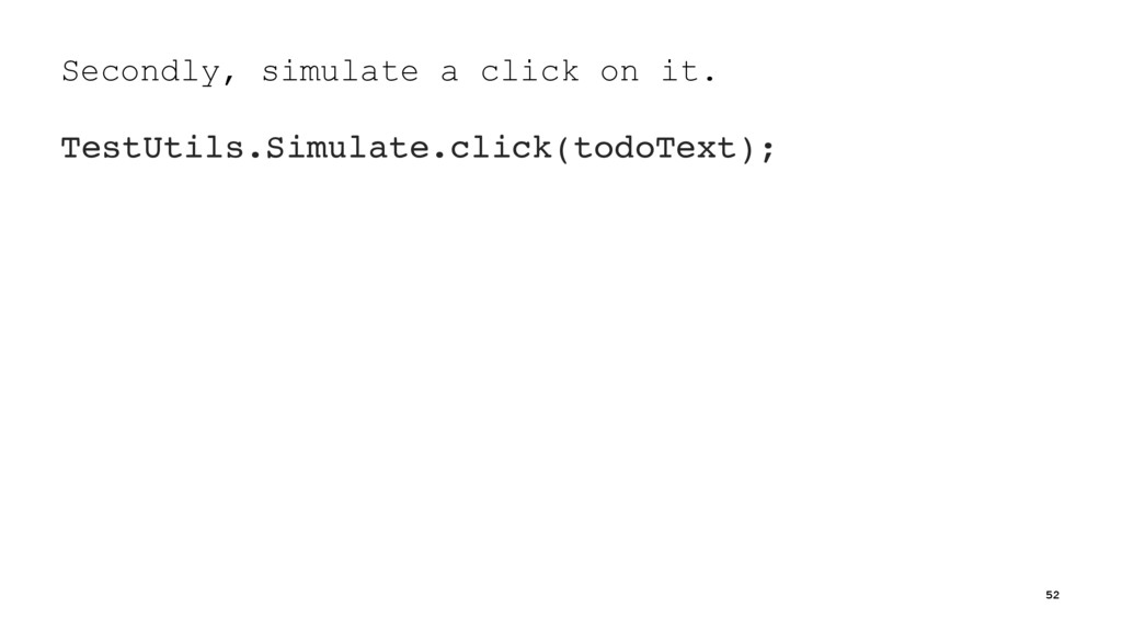 Secondly, simulate a click on it. TestUtils.Sim...