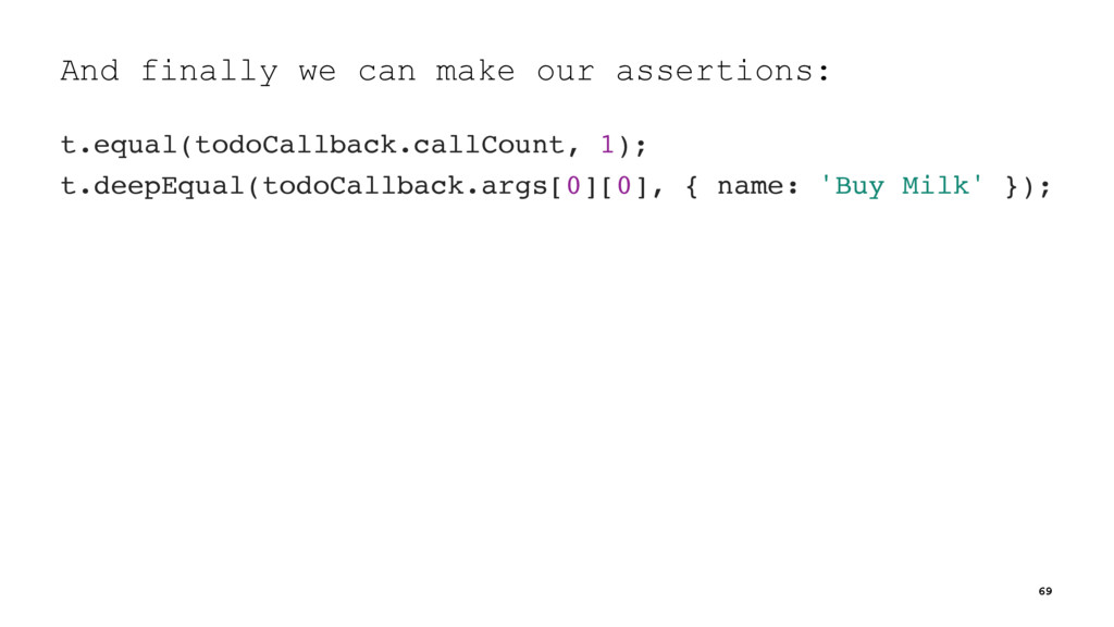 And finally we can make our assertions: t.equal...