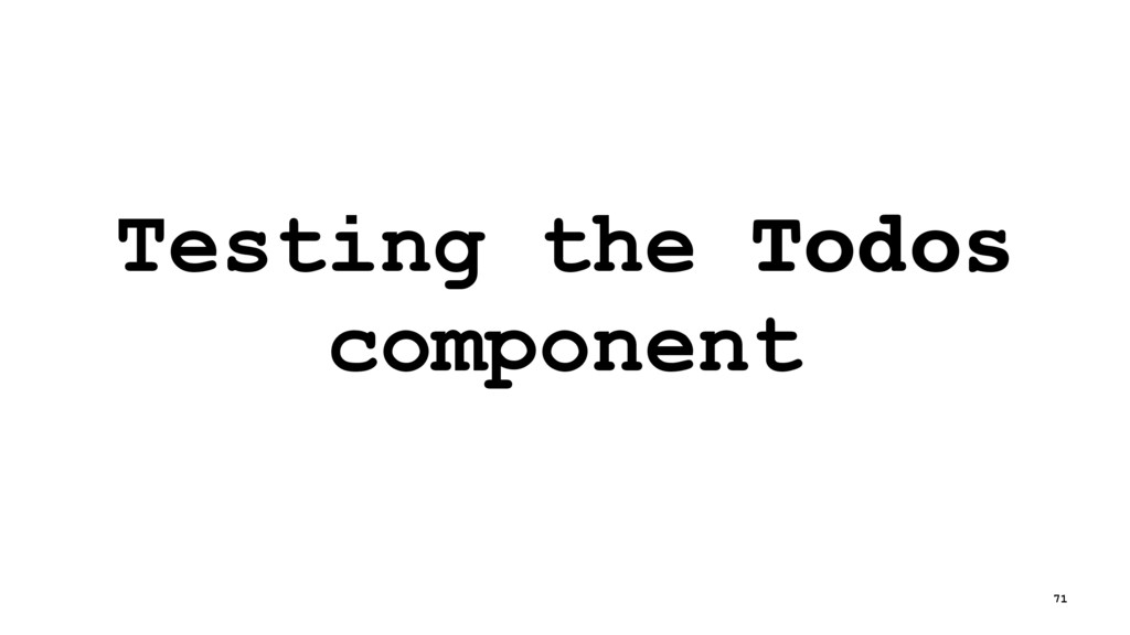Testing the Todos component 71