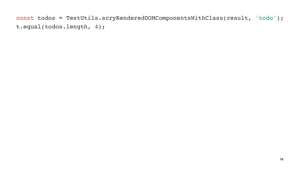 const todos = TestUtils.scryRenderedDOMComponen...