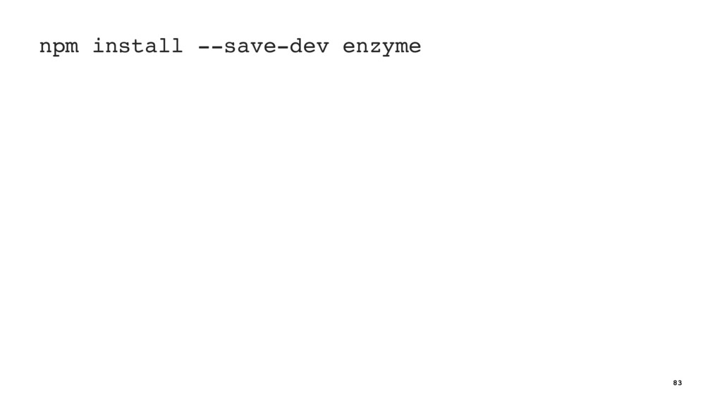 npm install --save-dev enzyme 83