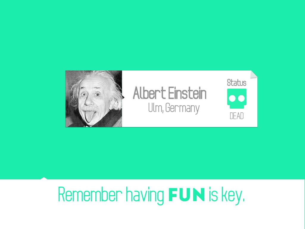 Remember having is key. Albert Einstein Ulm, Ge...