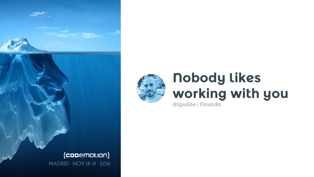 Nobody likes working with you @lgvalle | Novoda...