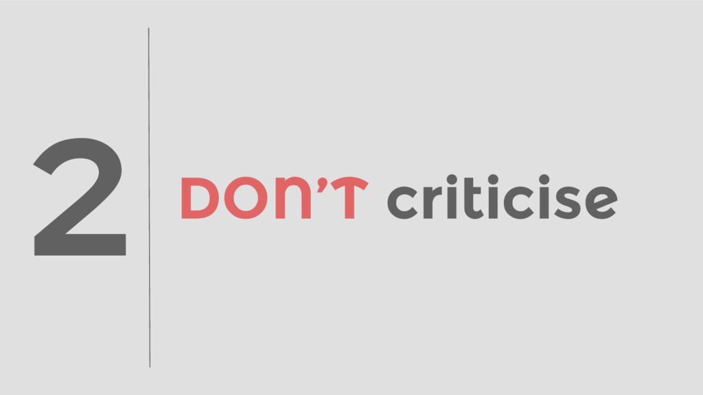 DON'T criticise 2