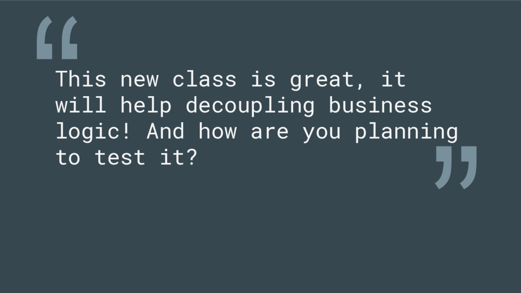 This new class is great, it will help decouplin...