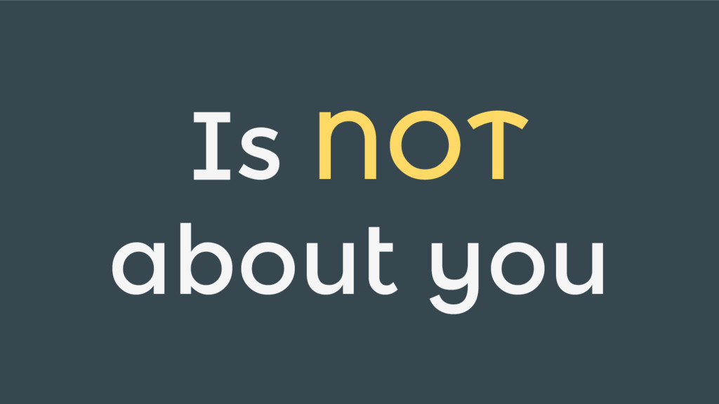 Is NOT about you