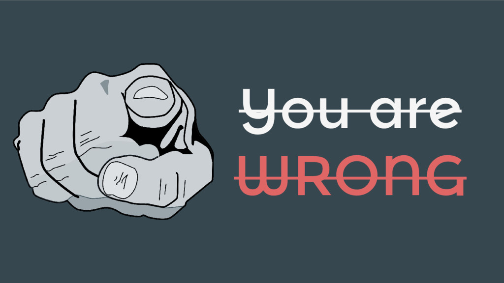 You are WRONG