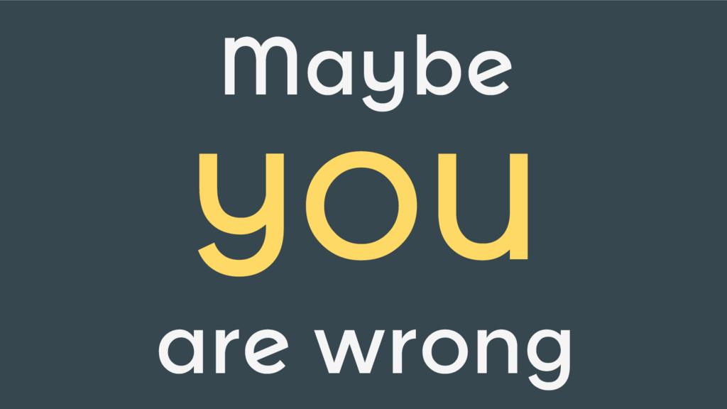 Maybe YOU are wrong