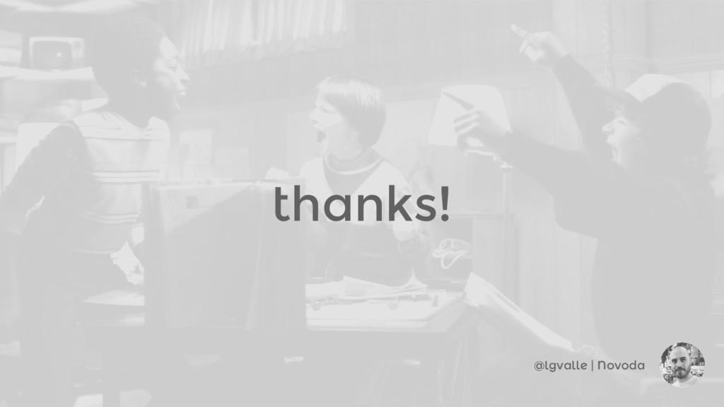 thanks! @lgvalle | Novoda