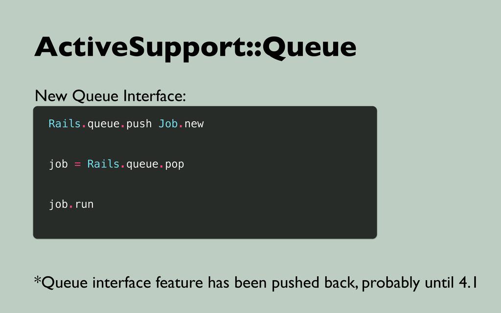 ActiveSupport::Queue New Queue Interface: Rails...