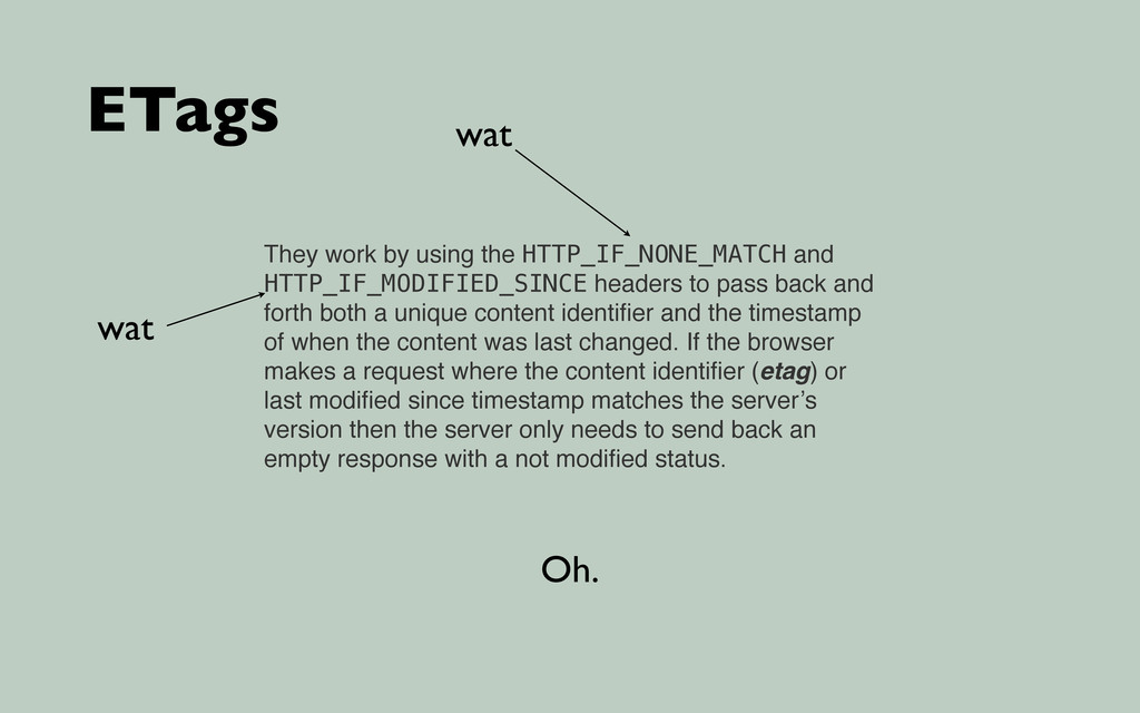 ETags They work by using the HTTP_IF_NONE_MATCH...