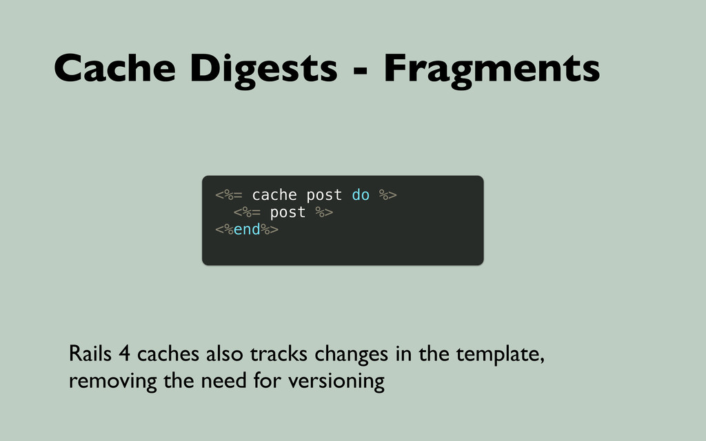 Cache Digests - Fragments <%= cache post do %> ...