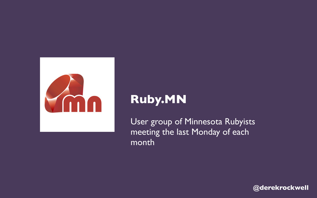 @derekrockwell Ruby.MN User group of Minnesota ...