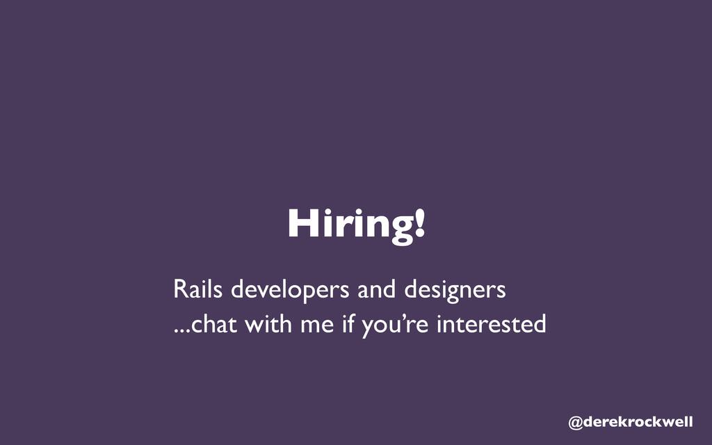 Hiring! @derekrockwell Rails developers and des...