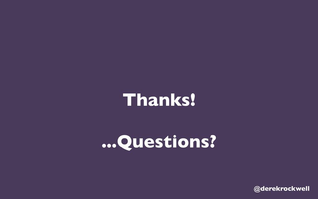 Thanks! ...Questions? @derekrockwell