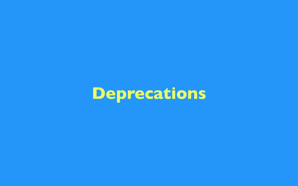 Deprecations