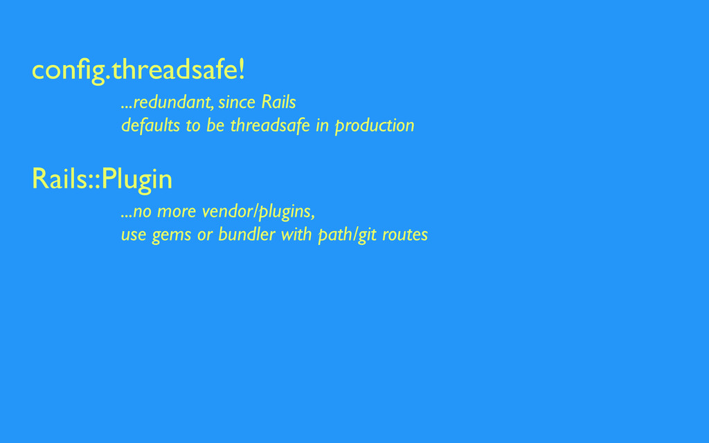 config.threadsafe! ...redundant, since Rails def...