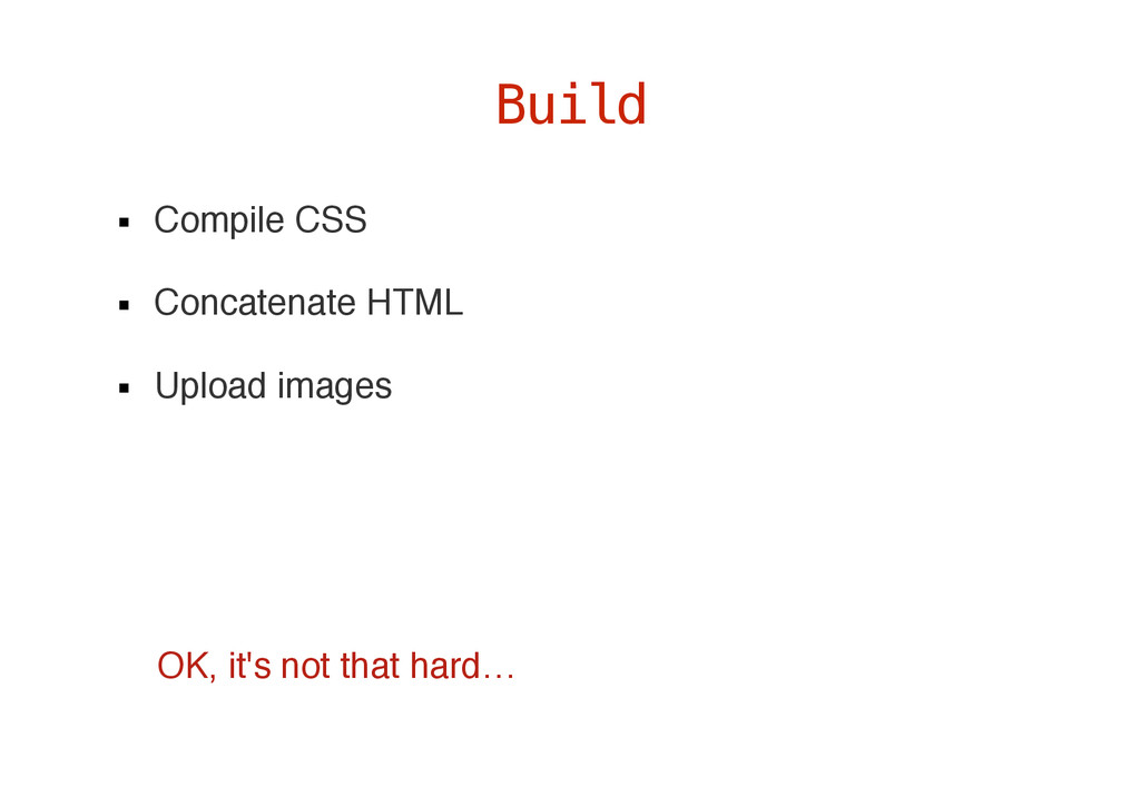 Compile CSS Concatenate HTML Upload images Buil...