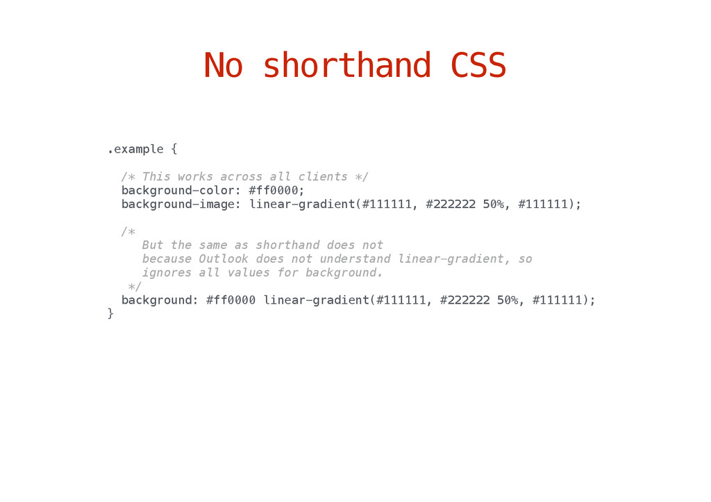 No shorthand CSS .example { /* This works acros...