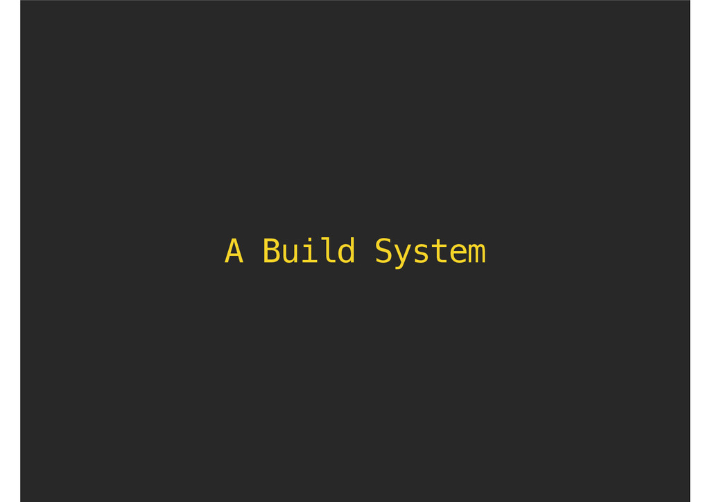 A Build System