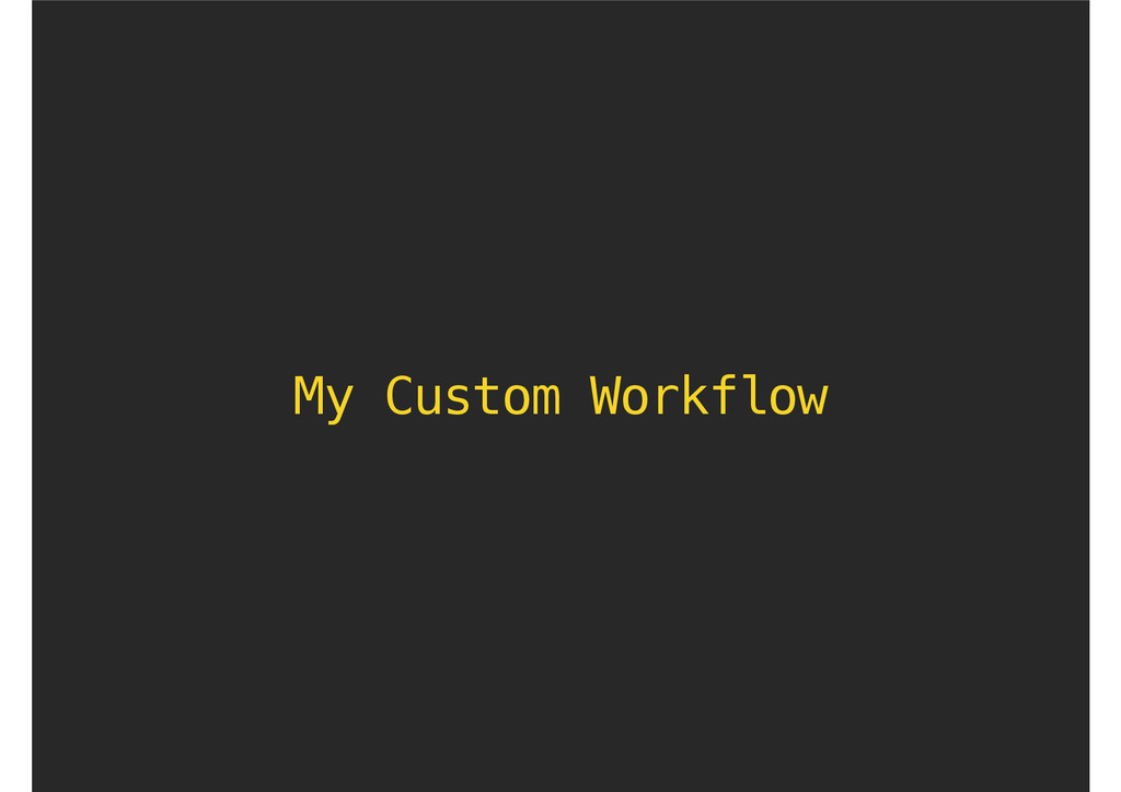 My Custom Workflow