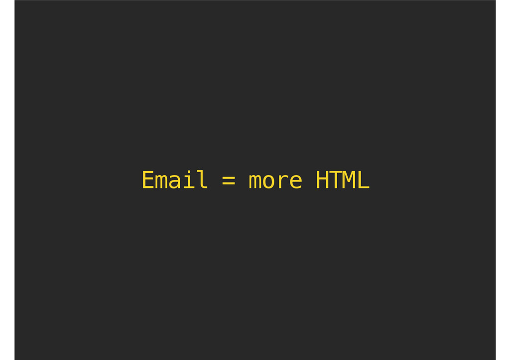 Email = more HTML