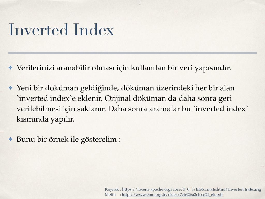 Inverted Index ✤ Verilerinizi aranabilir olması...