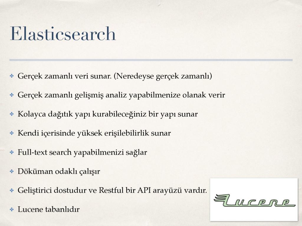 Elasticsearch ✤ Gerçek zamanlı veri sunar. (Ner...