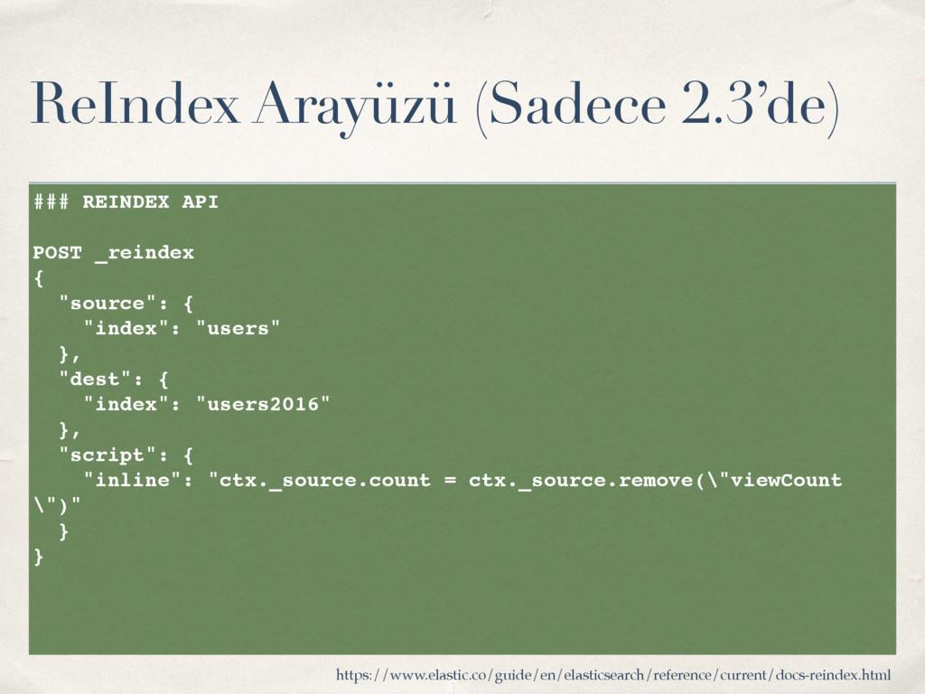 ReIndex Arayüzü (Sadece 2.3'de) ### REINDEX API...