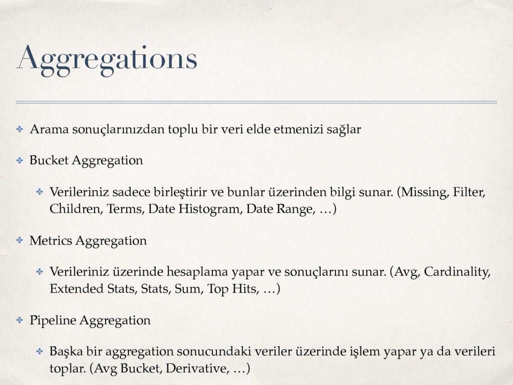 Aggregations ✤ Arama sonuçlarınızdan toplu bir ...