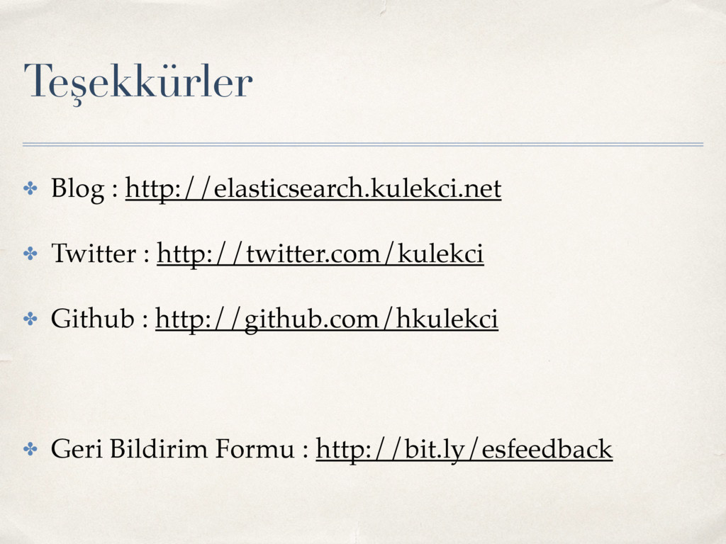 Teşekkürler ✤ Blog : http://elasticsearch.kulek...