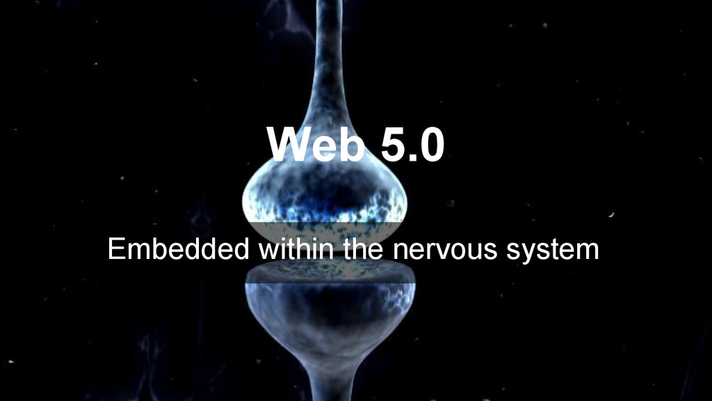 Embedded within the nervous system Web 5.0