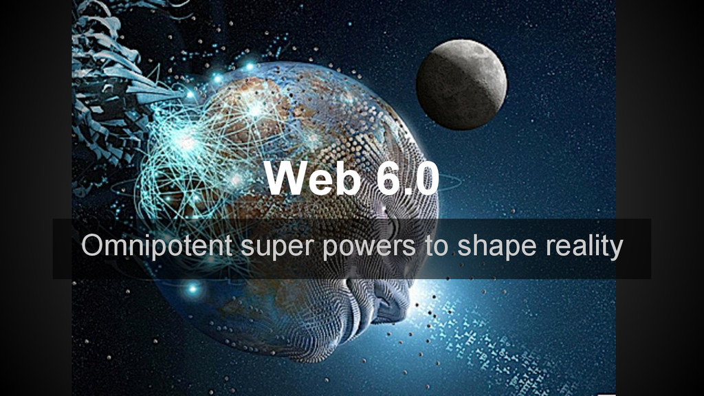 Omnipotent super powers to shape reality Web 6.0