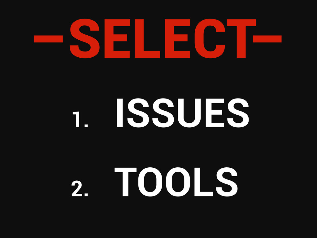 –SELECT– 1. ISSUES 2. TOOLS