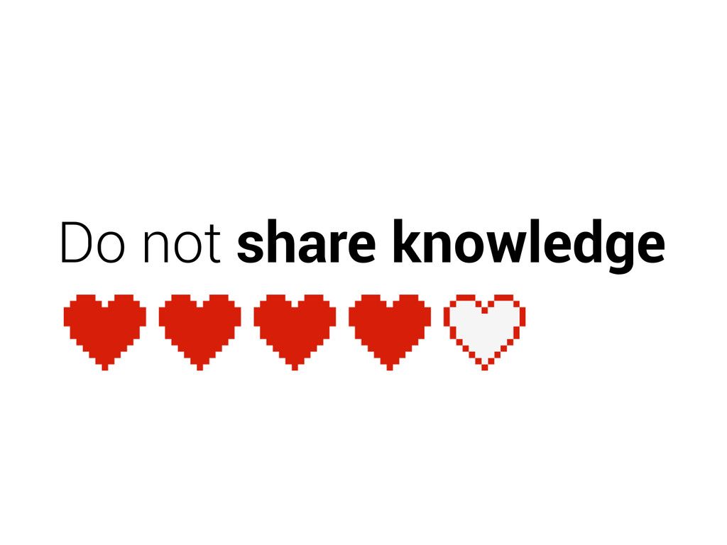 Do not share knowledge