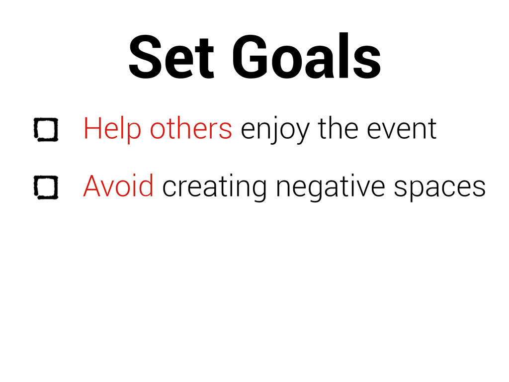 Set Goals Help others enjoy the event Avoid cre...
