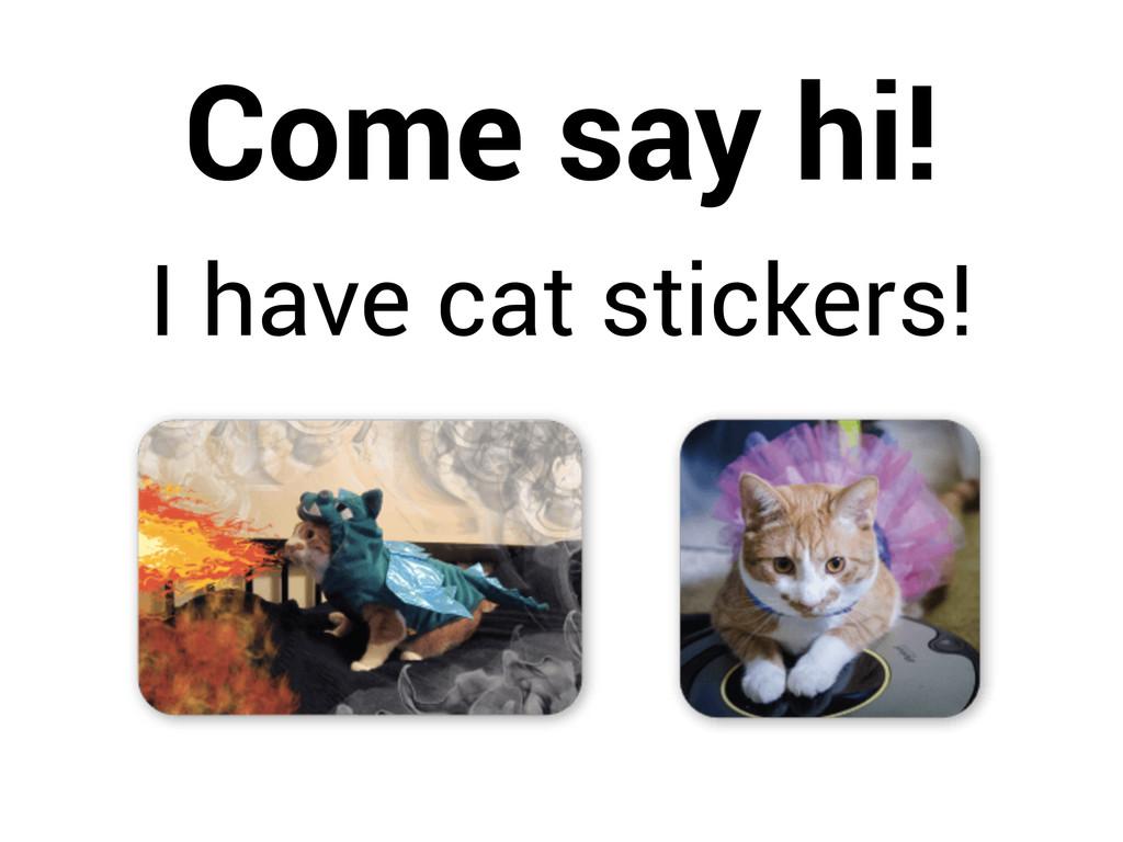 Come say hi! I have cat stickers!