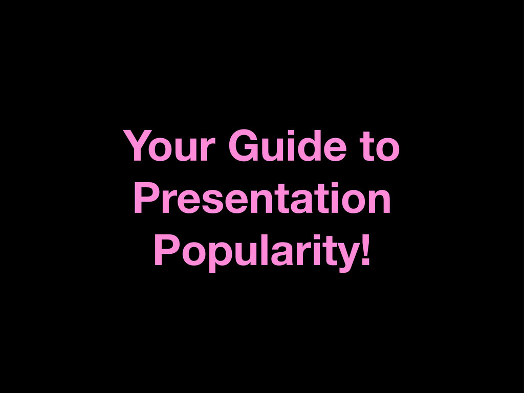 Your Guide to Presentation Popularity!