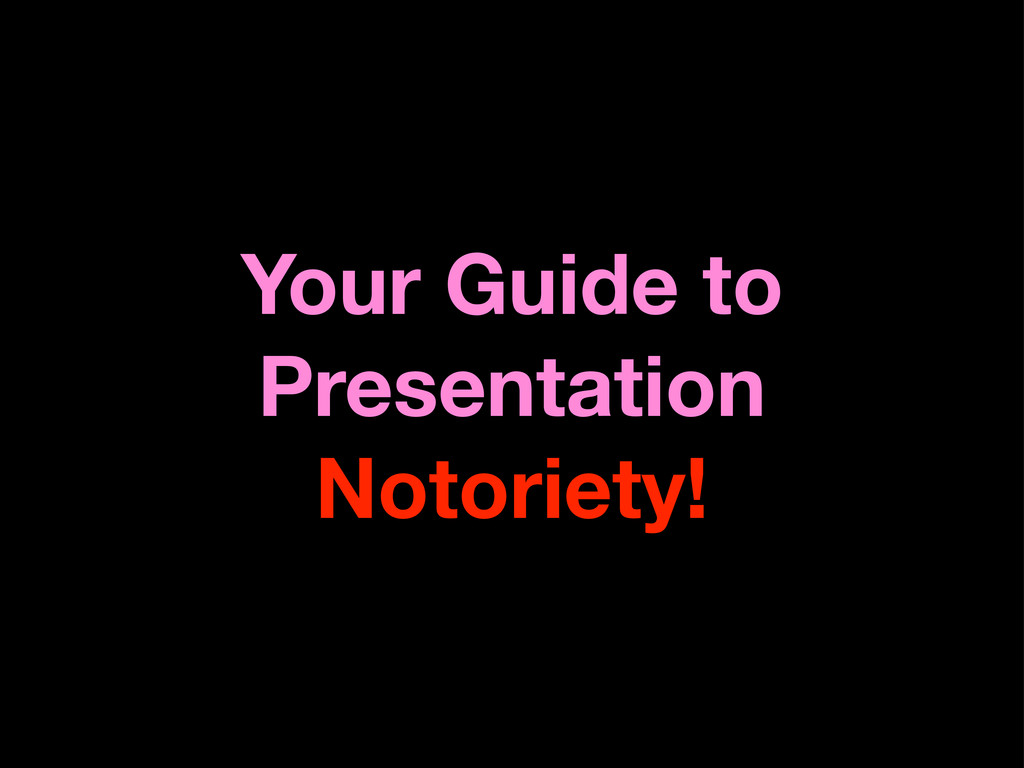 Your Guide to Presentation Notoriety!