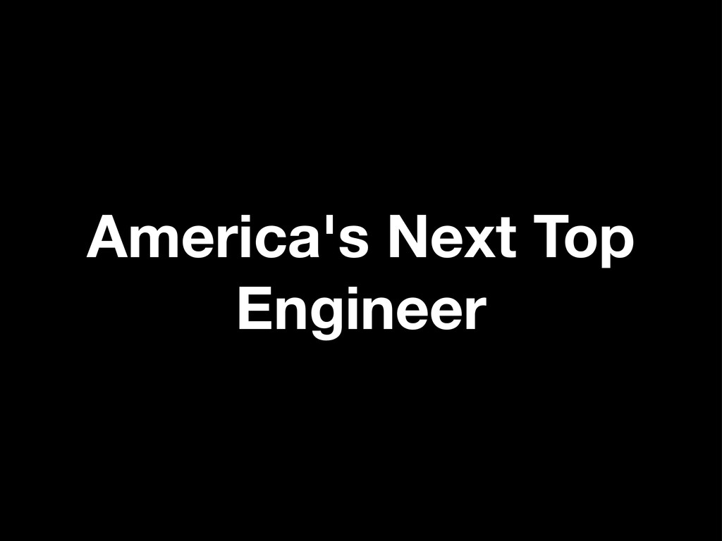 America's Next Top Engineer