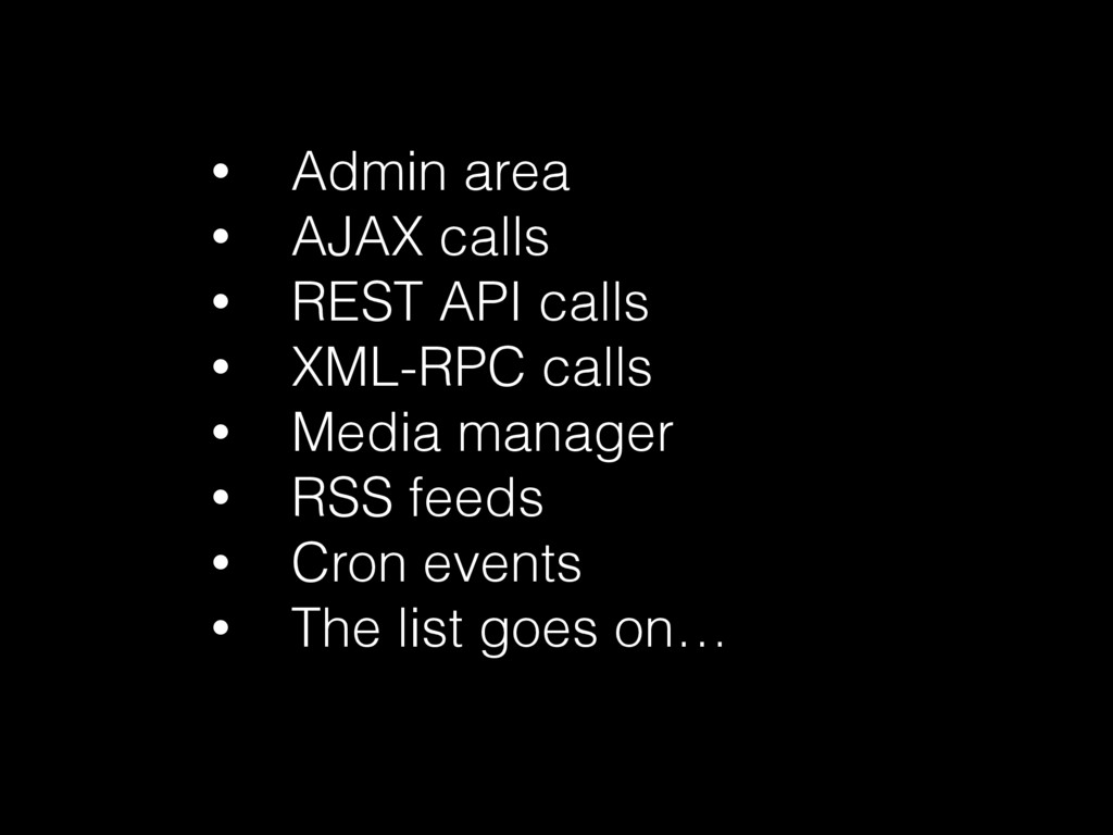 • Admin area • AJAX calls • REST API calls • XM...
