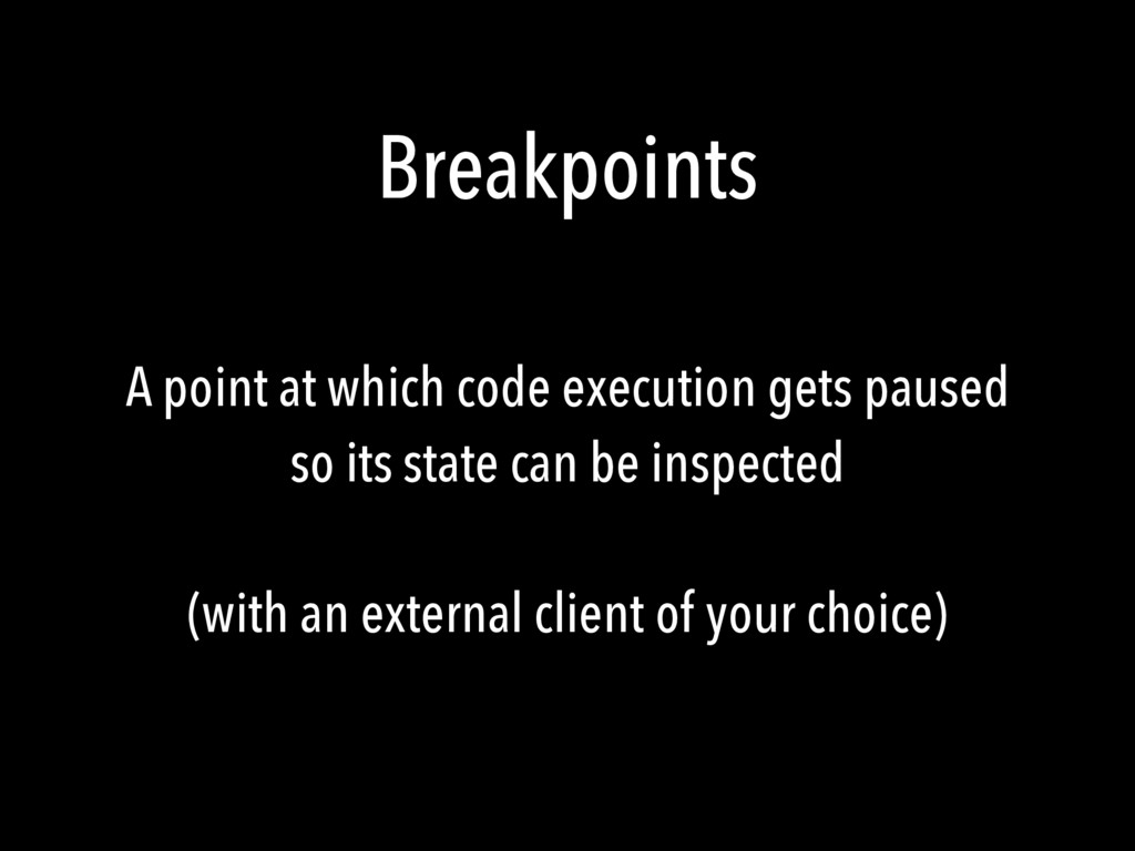 Breakpoints A point at which code execution get...