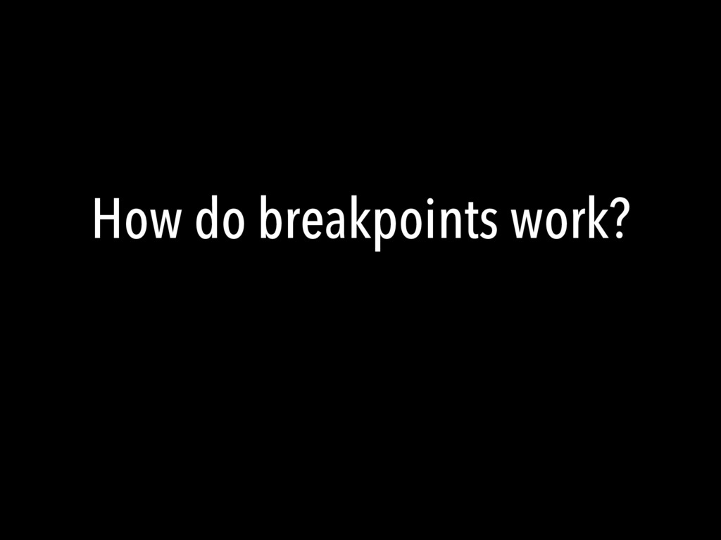 How do breakpoints work?