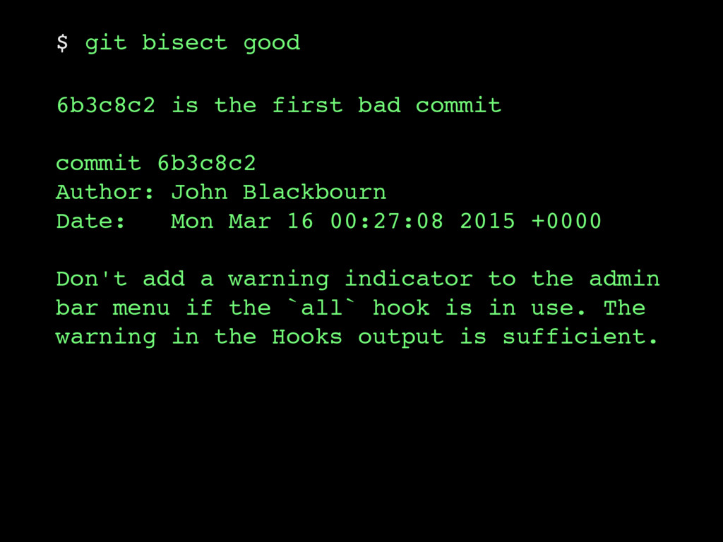 $ git bisect good 6b3c8c2 is the first bad comm...