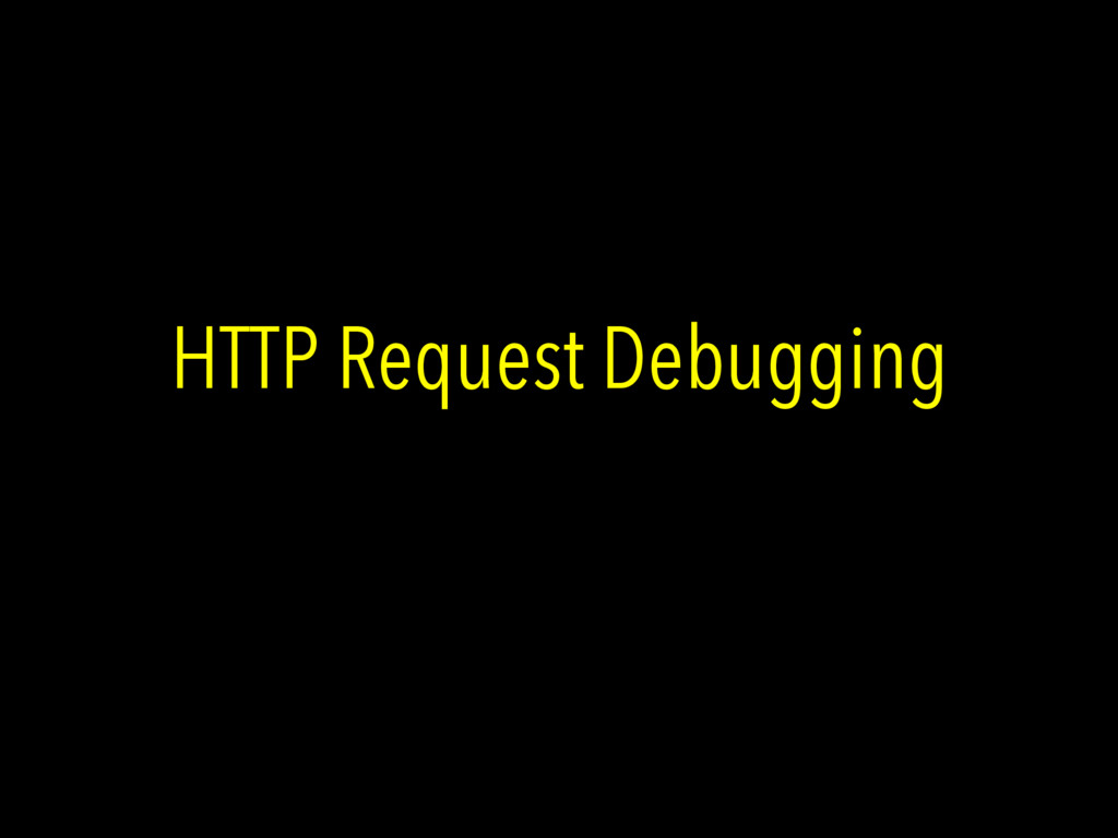 HTTP Request Debugging