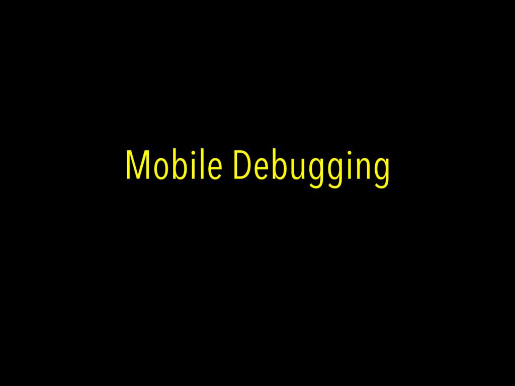Mobile Debugging
