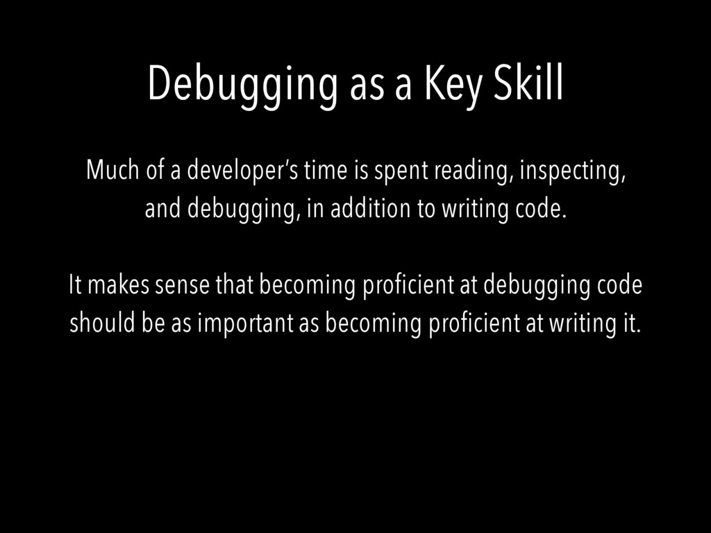 Debugging as a Key Skill Much of a developer's ...