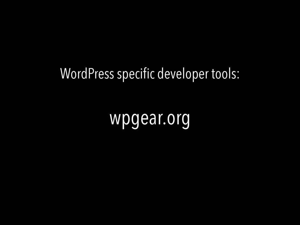 WordPress specific developer tools: wpgear.org