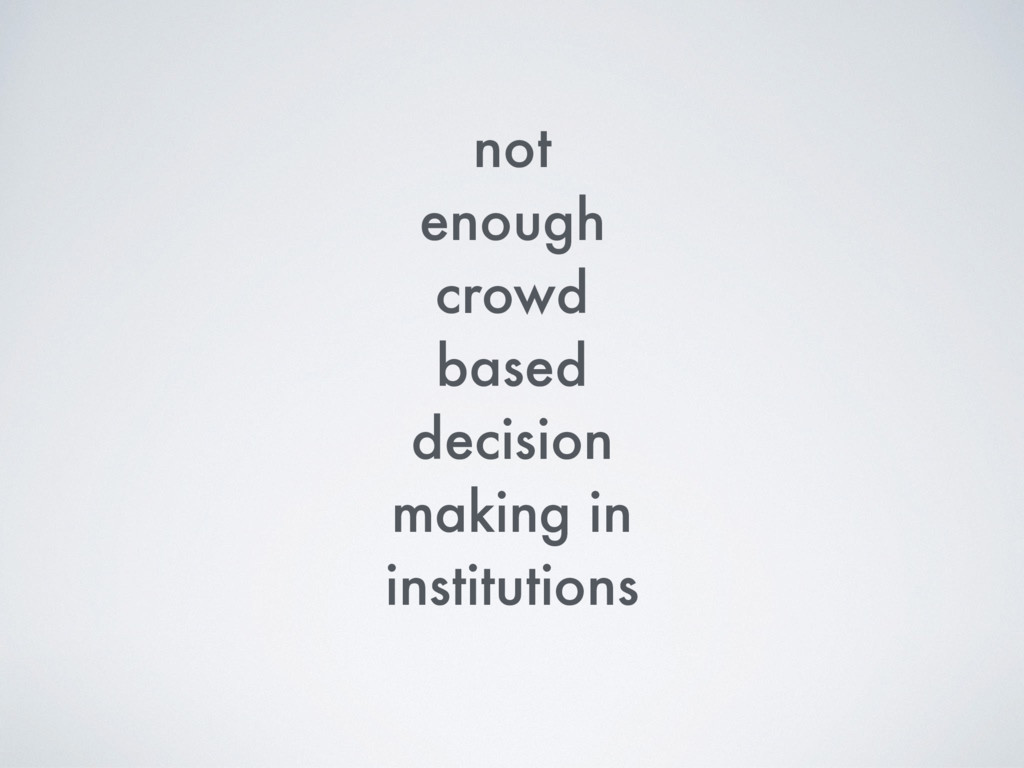 not enough crowd based decision making in insti...
